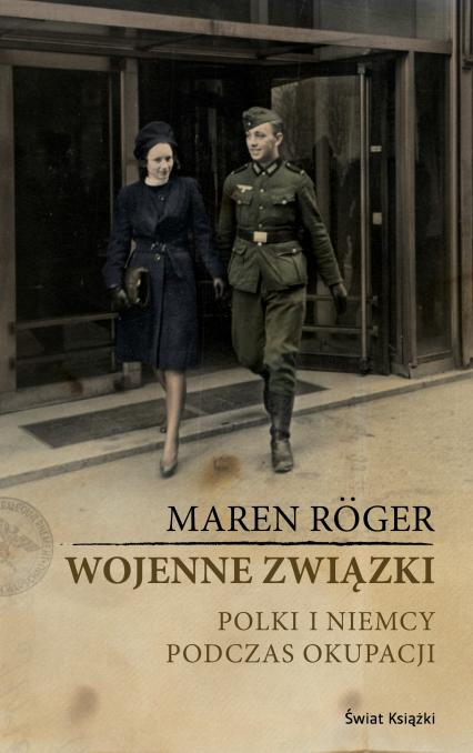 Wojenne związki. Polki i Niemcy podczas okupacji - Maren Roger | okładka