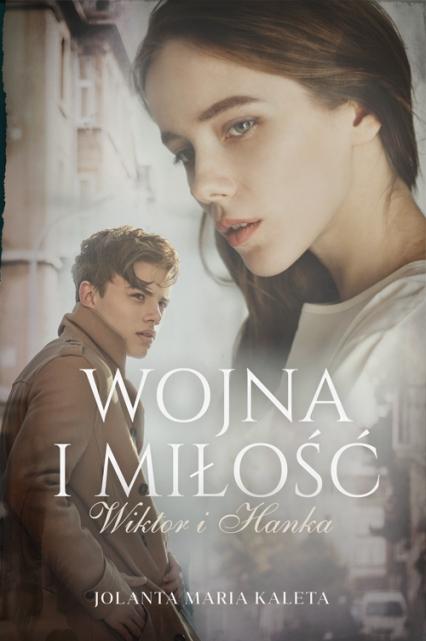 Wojna i miłość. Wiktor i Hanka - Jolanta Maria Kaleta | okładka