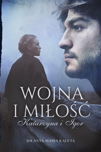 Wojna i miłość. Katarzyna i Igor - Jolanta Maria Kaleta | okładka