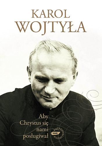 Aby Chrystus się nami posługiwał - bp Karol Wojtyła  | okładka