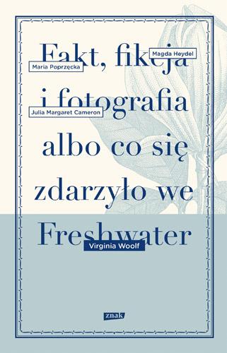 Fakt, fikcja i fotografia albo co się zdarzyło we Freshwater - Virginia Woolf | okładka