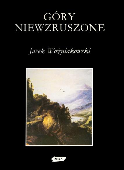 Góry niewzruszone. O różnych wyobrażeniach przyrody w dziejach nowożytnej kultury europejskiej - Jacek Woźniakowski    okładka
