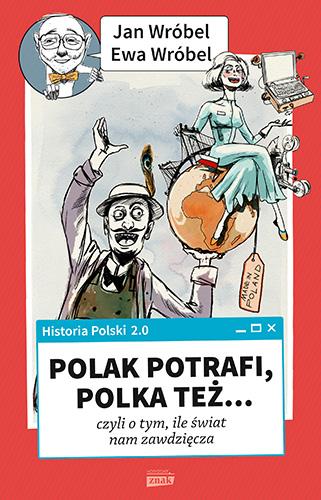 Historia Polski 2.0: Polak potrafi, Polka też... czyli o tym, ile świat nam zawdzięcza - Jan Wróbel, Ewa Wróbel | okładka
