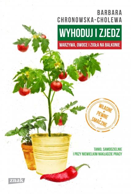 Wyhoduj i zjedz. Warzywa, owoce i zioła na balkonie - Barbara Chronowska-Cholewa  | okładka