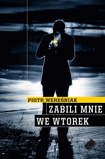 Zabili mnie we wtorek - Piotr Wereśniak  | okładka