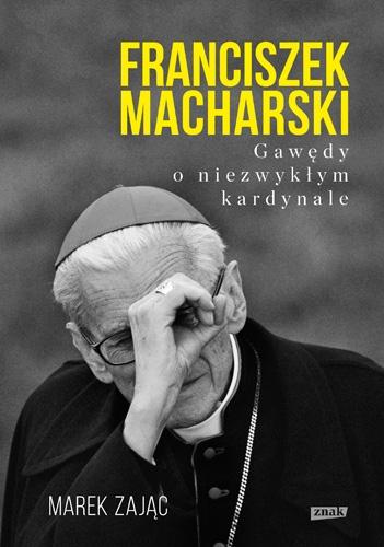 Franciszek Macharski. Gawędy o niezwykłym kardynale - Marek Zając  | okładka
