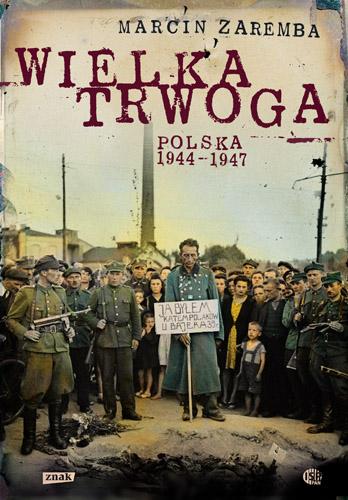 Wielka Trwoga. Polska 1944 – 1947. Ludowa reakcja na kryzys - Marcin Zaremba   | okładka