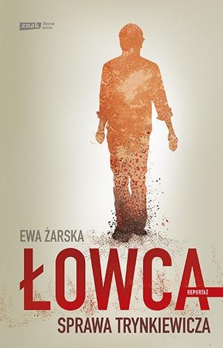 Łowca. Sprawa Trynkiewicza - Ewa Żarska | okładka