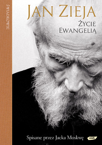 Życie Ewangelią. Spisane przez Jacka Moskwę - ks. Jan Zieja  | okładka