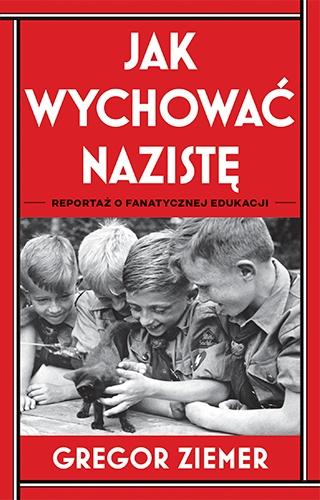 Jak wychować nazistę. Reportaż o fanatycznej edukacji  - Ziemer Gregor | okładka