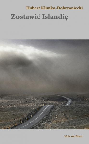 Zostawić Islandię - Hubert Klimko-Dobrzaniecki | okładka