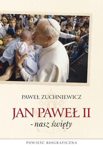 Jan Paweł II - nasz święty. Powieść biograficzna - Paweł Zuchniewicz  | okładka