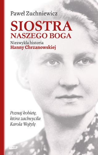 Siostra naszego Boga. Niezwykła historia Hanny Chrzanowskiej - Paweł Zuchniewicz | okładka