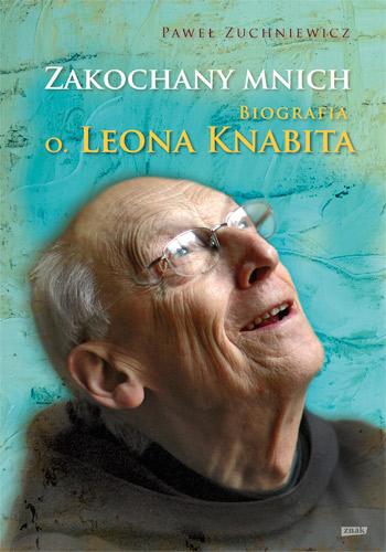 Zakochany mnich. Biografia o. Leona Knabita - Paweł Zuchniewicz | okładka