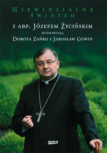 Niewidzialne światło. Z abp. Józefem Życińskim rozmawiają Dorota Zańko i Jarosław Gowin - ks. Józef Życiński, Dorota Zańko, ... | okładka
