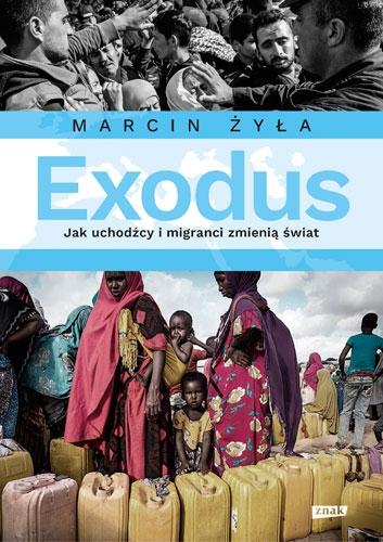 Exodus. Jak uchodźcy i migranci zmienią świat - Marcin Żyła   okładka
