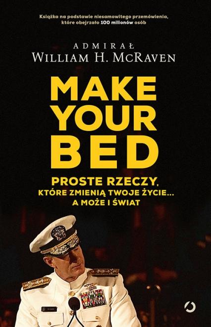 Make Your Bed. Proste rzeczy, które zmienią twoje życie… - William H. McRaven | okładka