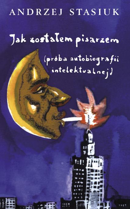 Jak zostałem pisarzem (próba autobiografii intelektualnej) - Andrzej Stasiuk | okładka