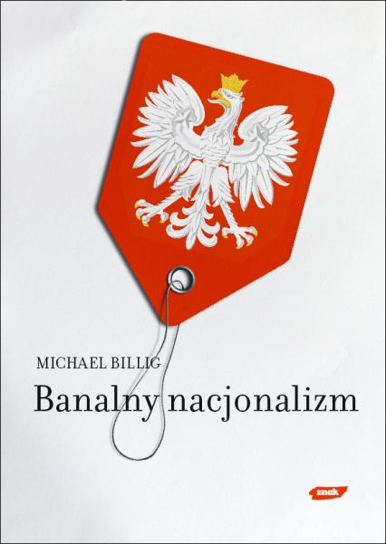 Banalny nacjonalizm - Michael Billig  | okładka