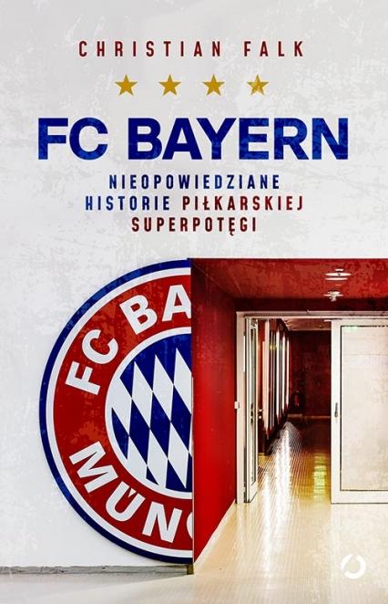 FC Bayern. Nieopowiedziane historie piłkarskiej superpotęgi - Christian Falk | okładka