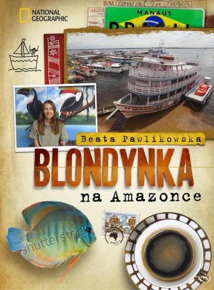 Blondynka na Amazonce - Beata Pawlikowska   okładka