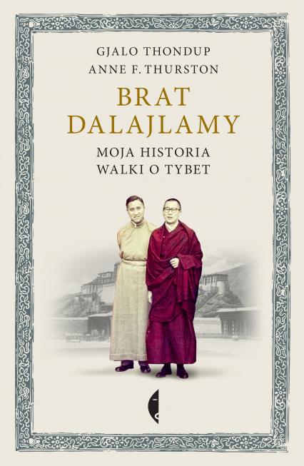 Brat Dalajlamy. Moja historia walki o Tybet - Anne Thurston, Gjalo Thondup  | okładka
