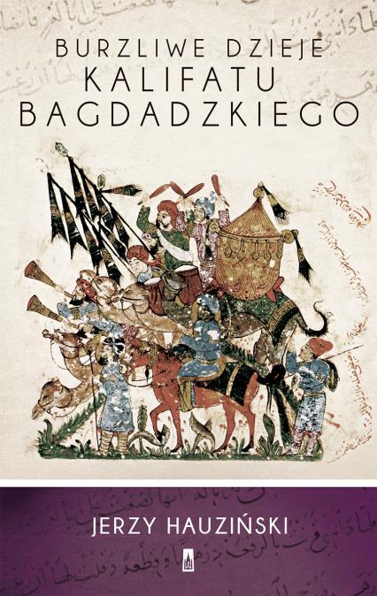 Burzliwe dzieje Kalifatu Bagdadzkiego - Jerzy Hauziński | okładka
