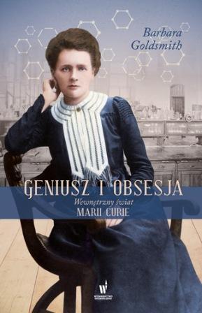 Geniusz i obsesja. Wewnętrzny świat Marii Curie - Barbara Goldsmith | okładka