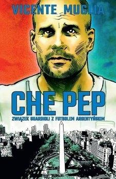 Che Pep. Związek Guardioli z futbolem argentyńskim - Vicente Muglia | okładka