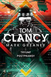 Tryumf postprawdy - Tom Clancy, Mark Greaney | okładka