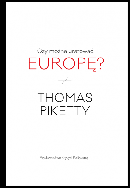Czy można uratować Europę? - Thomas Piketty | okładka