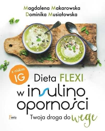 Dieta flexi w insulinooporności Twoja droga do wege - Makarowska Magdalena, Musiałowska Dominika | okładka