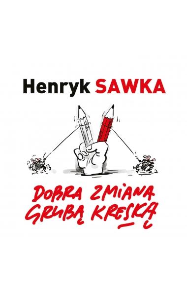 Dobra zmiana grubą kreską - Henryk Sawka | okładka