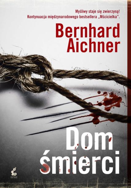 Dom śmierci - Bernhard Aichner | okładka