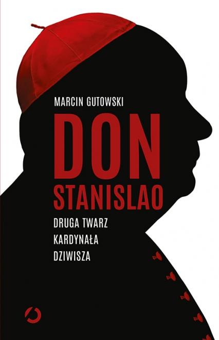 Don Stanislao. Druga twarz kardynała Dziwisza - Marcin Gutowski | okładka