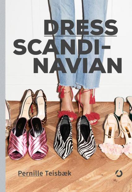 Dress Scandinavian. Jak podkreślić swoją osobowość ubiorem, nadać wyjątkowy charakter prostym stylizacjom i odnaleźć równowagę we własnej szafie - Pernille Teisbæk | okładka