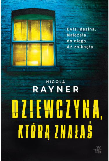 Dziewczyna, którą znałaś - Nicola Rayner | okładka
