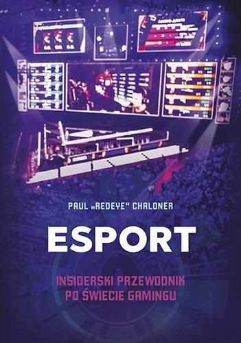 Esport. Insiderski przewodnik po świecie gamingu - Chaloner Paul | okładka