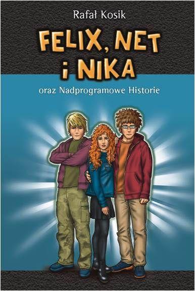 Felix, Net i Nika oraz nadprogramowe historie - Rafał Kosik | okładka
