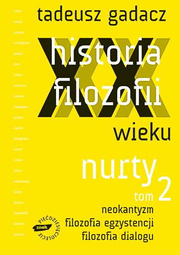 Historia filozofii XX wieku. Nurty. Tom 2 - Tadeusz Gadacz  | okładka