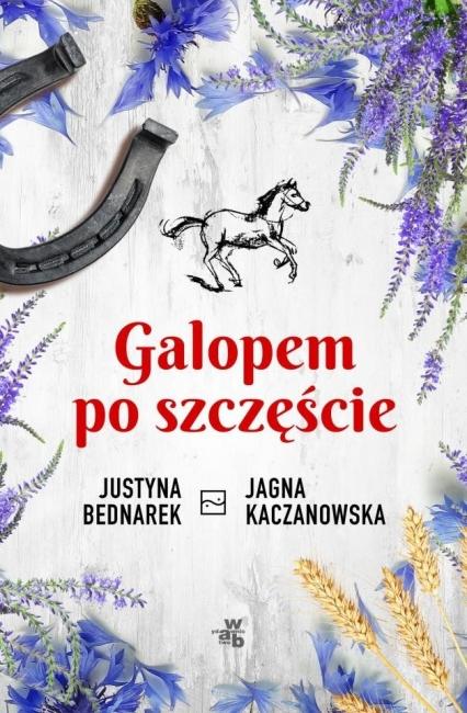 Galopem po szczęście. Tom 1  - Justyna Bednarek; Jagna Kaczanowska | okładka