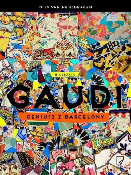 Gaudi Geniusz z Barcelony - Gijs van Hensbergen   okładka