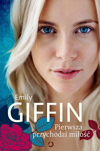 Pierwsza przychodzi miłość - Emily Giffin | okładka