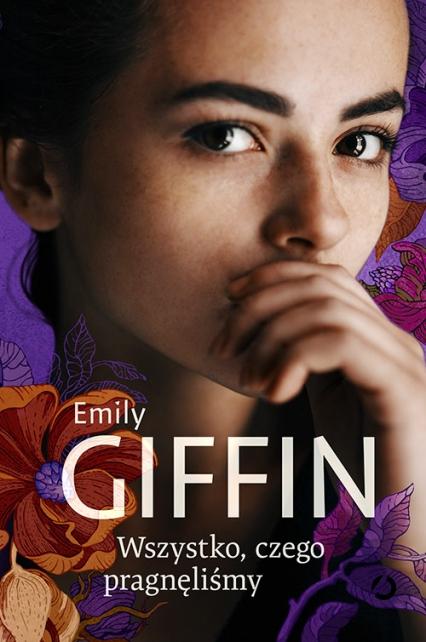 Wszystko, czego pragnęliśmy - Emily Giffin | okładka