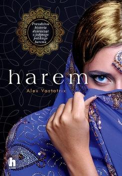 Harem. Pierwsza opowieść o polskim haremie - Alex Vastatrix | okładka