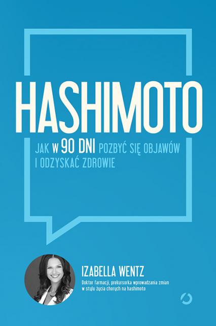 Hashimoto. Jak w 90 dni pozbyć się objawów i odzyskać zdrowie - Izabella Wentz | okładka