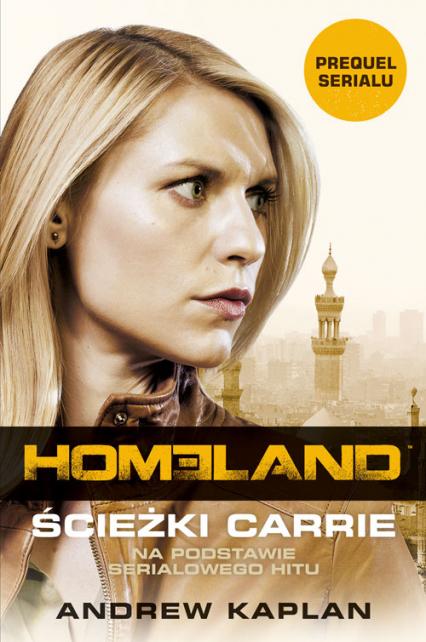 Homeland. Ścieżki Carrie - Andrew  Kaplan  | okładka