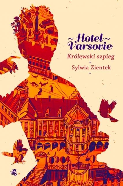 HOTEL VARSOVIE Królewski szpieg Tom 3  - Sylwia Zientek | okładka