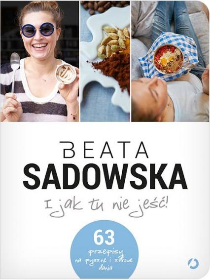 I jak tu nie jeść! - Beata Sadowska | okładka