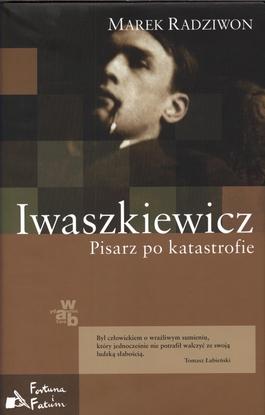 Iwaszkiewicz. Pisarz po katastrofie - Marek Radziwon | okładka